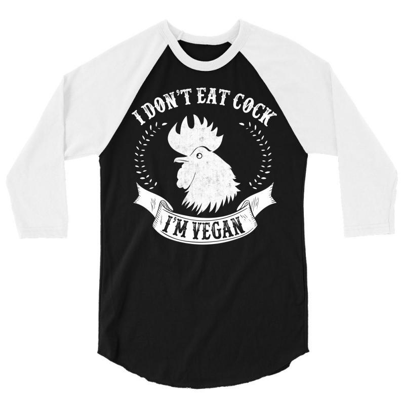 """i Don't Eat Cock! I'm Vegan"" 3/4 Sleeve Shirt | Artistshot"