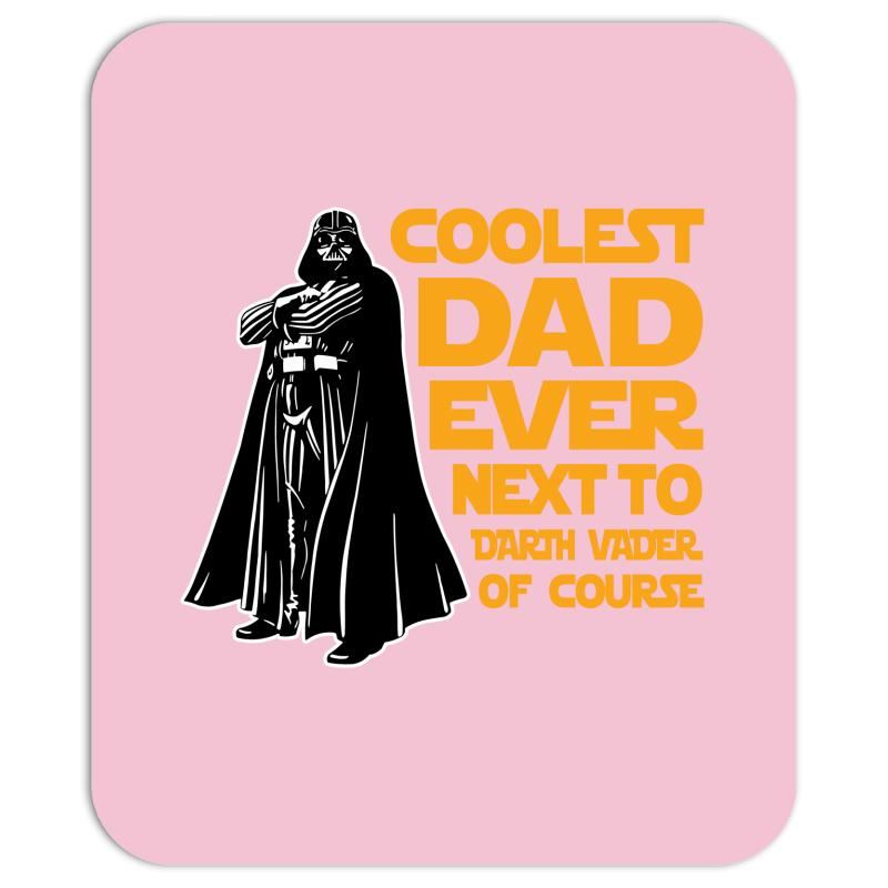 c0b57bd6 Custom Coolest Dad Ever Next To Darth Vader Of Course Mousepad By Tshiart -  Artistshot
