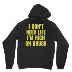 I Don't Need Life I'm High On Drugs Unisex Hoodie | Artistshot