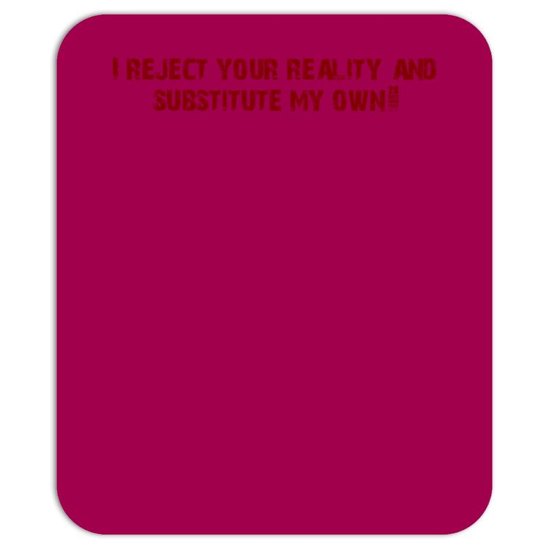 810646ae7 Custom I Reject Your Reality And Substitute My Own Mousepad By ...