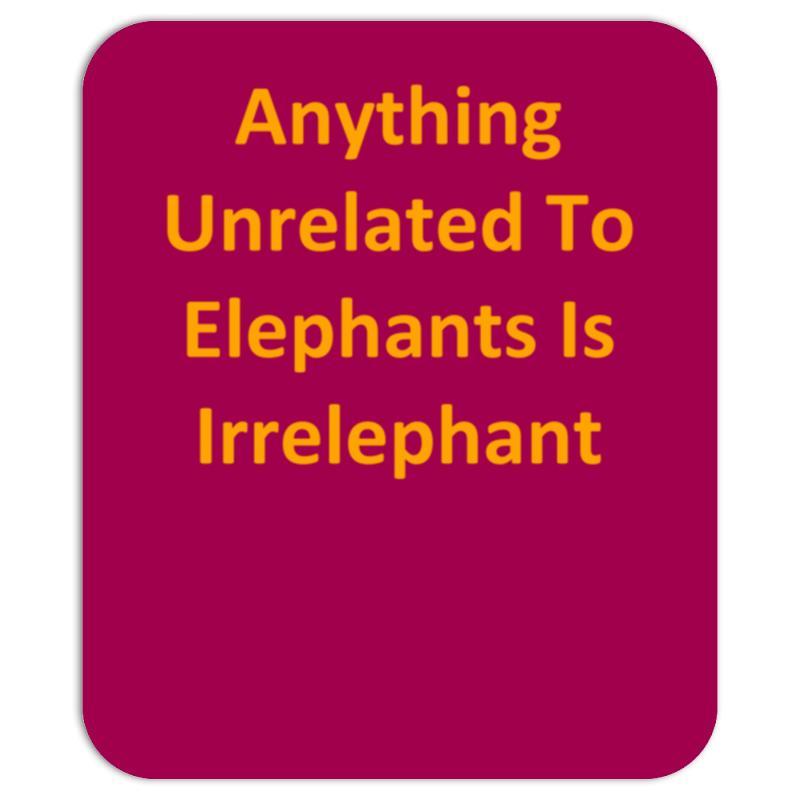 1a9e74da1 Custom Anything Unrelated To Elephants Is Irrelephant Mousepad By Kosimasgor  - Artistshot