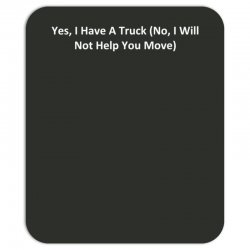 yes, i have a truck (no, i will not help you move) Mousepad | Artistshot