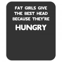 why do fat girls give good head