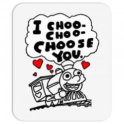 i choo choo choose you Mousepad | Artistshot