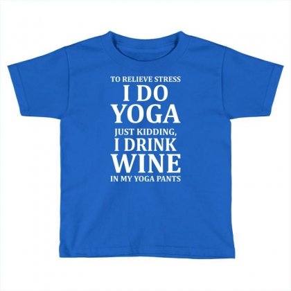 To Relieve Stress I Do Yoga Toddler T-shirt Designed By Tshiart