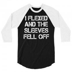 I Flexed And The Sleeves Fell Off 3/4 Sleeve Shirt | Artistshot