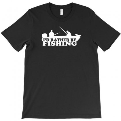 Id Rather Be Fishing T-shirt Designed By Yoseptees