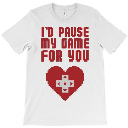 I'd Pause My Game For You T-shirt Designed By Tshiart