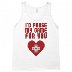 I'd Pause My Game For You Tank Top | Artistshot