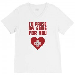 I'd Pause My Game For You V-Neck Tee | Artistshot