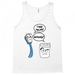 I Hate My Job - Seriously? - Funny Sayings Tank Top | Artistshot
