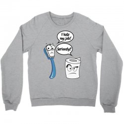 I Hate My Job - Seriously? - Funny Sayings Crewneck Sweatshirt | Artistshot