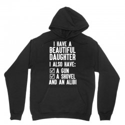 I Have A Beautiful Daughter, I Also Have: A Gun, A Shovel And An Alibi Unisex Hoodie | Artistshot