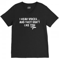 I HEAR VOICES AND THEY DON'T LIKE YOU V-Neck Tee | Artistshot
