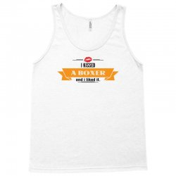 I Kissed A Boxer And I Liked It Tank Top | Artistshot