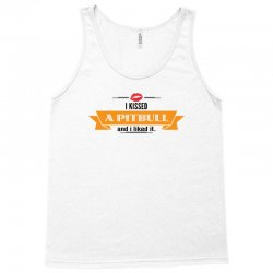 I Kissed A Pitbull  And I Liked It Tank Top | Artistshot