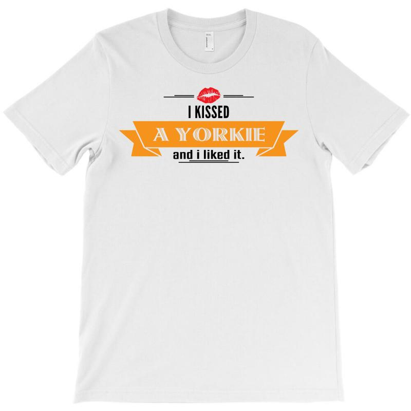 I Kissed A Yorkie And I Liked It T-shirt   Artistshot