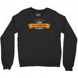 I Kissed A Yorkie And I Liked It Crewneck Sweatshirt | Artistshot
