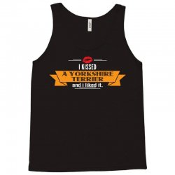 I Kissed A Yorkshire Terrier And I Liked It Tank Top   Artistshot