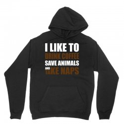 Drink Coffee Save Animals And Take Naps Unisex Hoodie | Artistshot