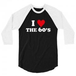 I Love 60's 3/4 Sleeve Shirt   Artistshot