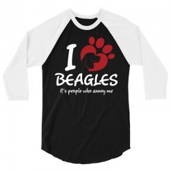 I Love Beagles Its People Who Annoy Me 3/4 Sleeve Shirt | Artistshot