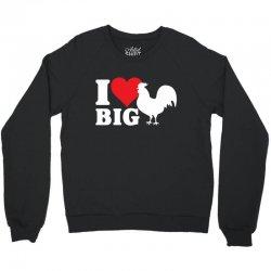 I Love Big Cock Crewneck Sweatshirt | Artistshot