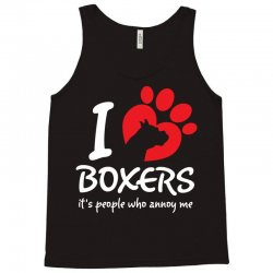 I Love Boxers Its People Who Annoy Me Tank Top | Artistshot