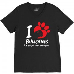 I Love Bulldogs Its People Who Annoy Me V-Neck Tee | Artistshot