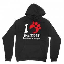 I Love Bulldogs Its People Who Annoy Me Unisex Hoodie | Artistshot