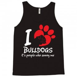 I Love Bulldogs Its People Who Annoy Me Tank Top | Artistshot