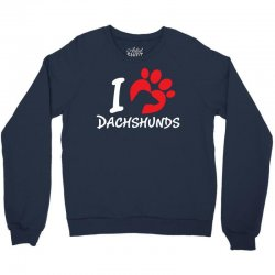 I Love Dachshunds Crewneck Sweatshirt   Artistshot