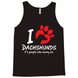 I Love Dachshunds Its People Who Annoy Me Tank Top | Artistshot