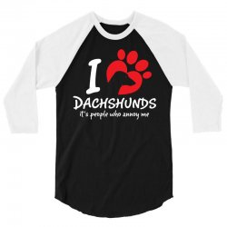 I Love Dachshunds Its People Who Annoy Me 3/4 Sleeve Shirt | Artistshot
