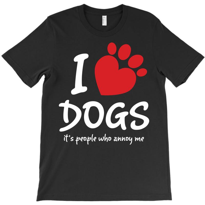 I Love Dogs Its People Who Annoy Me T-shirt   Artistshot