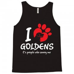 I Love Goldens Its People Who Annoy Me Tank Top | Artistshot