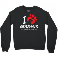 I Love Goldens Its People Who Annoy Me Crewneck Sweatshirt | Artistshot