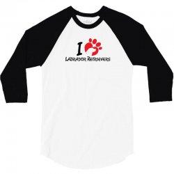 I Love Labrador Retrievers 3/4 Sleeve Shirt | Artistshot