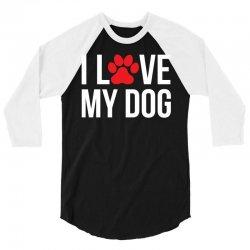 I Love My Dog 3/4 Sleeve Shirt | Artistshot