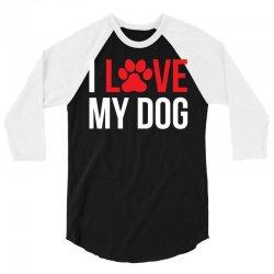 I Love My Dog 3/4 Sleeve Shirt   Artistshot