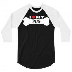 I Love My Pug 3/4 Sleeve Shirt | Artistshot