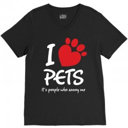 I Love Pets Its People Who Annoy Me V-Neck Tee | Artistshot