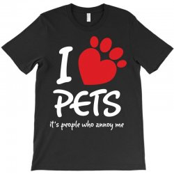 I Love Pets Its People Who Annoy Me T-Shirt | Artistshot