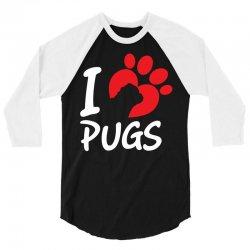 I Love Pugs 3/4 Sleeve Shirt   Artistshot