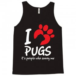 I Love Pugs Its People Who Annoy Me Tank Top | Artistshot