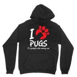 I Love Pugs Its People Who Annoy Me Unisex Hoodie | Artistshot