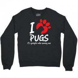 I Love Pugs Its People Who Annoy Me Crewneck Sweatshirt | Artistshot