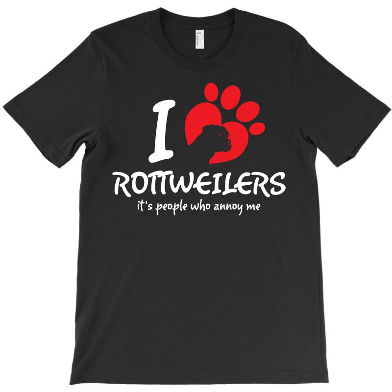 I Love Rottweilers Its People Who Annoy Me T-shirt | Artistshot