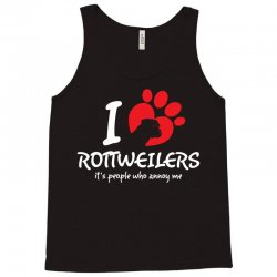 I Love Rottweilers Its People Who Annoy Me Tank Top | Artistshot