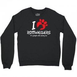 I Love Rottweilers Its People Who Annoy Me Crewneck Sweatshirt | Artistshot
